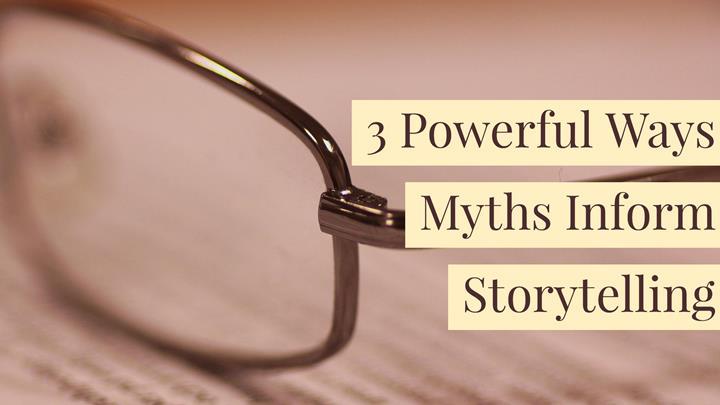 3 Incredibly Powerful Ways Myths Inform Storytelling