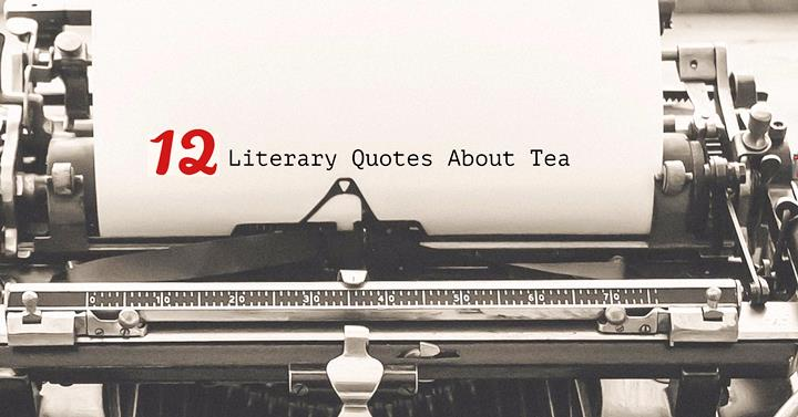 The Top 12 Literary Quotes About Tea