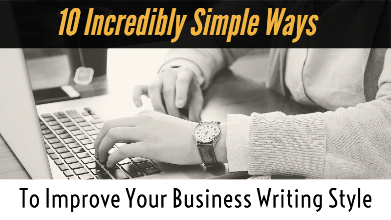 10 Incredibly Simple Ways To Improve Your Business Writing Style