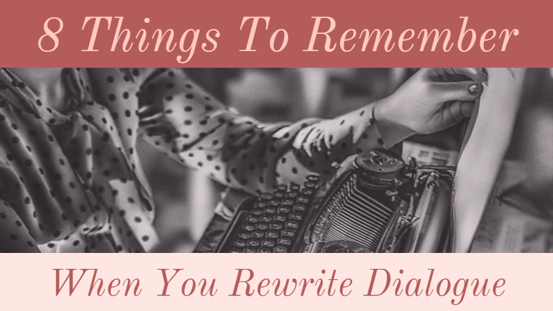 8 Important Things To Remember When You Rewrite Dialogue