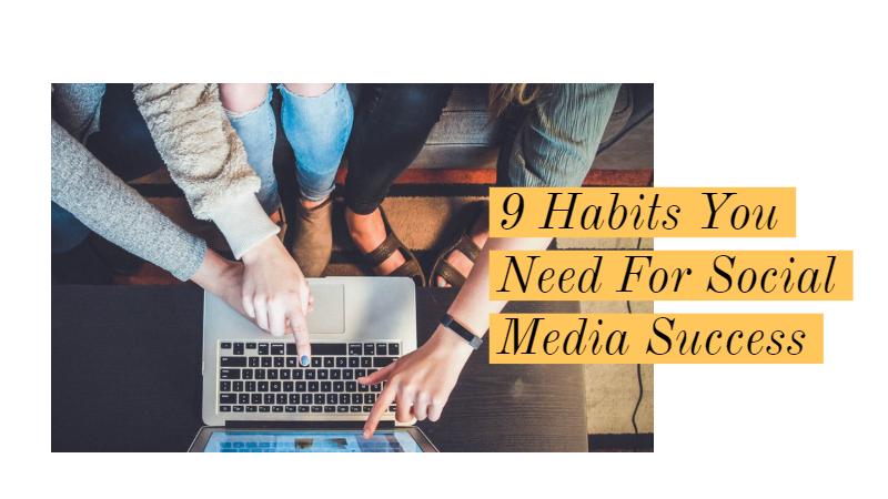 9 Habits You Need For Social Media Success