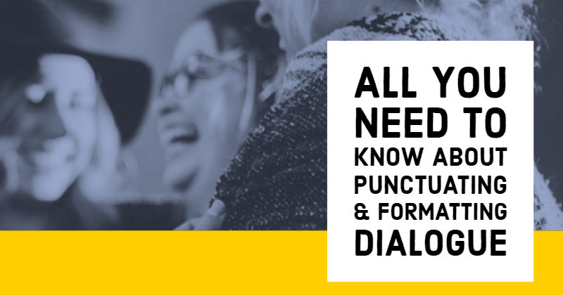 All You Need To Know About Punctuating And Formatting Dialogue