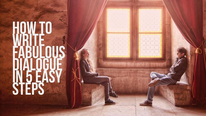How To Write Fabulous Dialogue In 5 Easy Steps