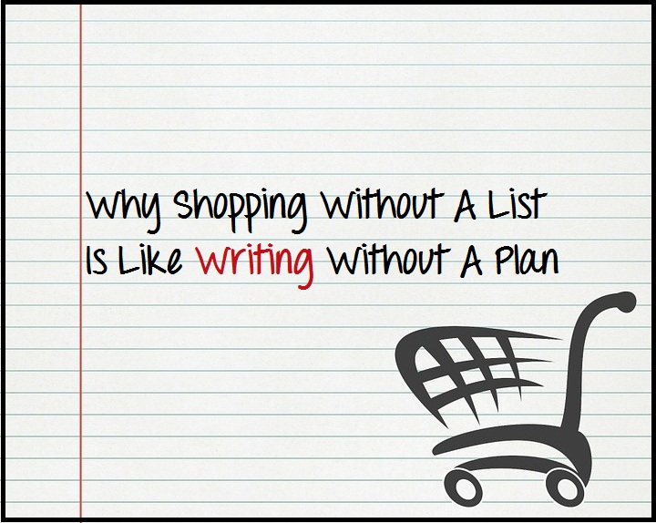 Why Shopping Without A List Is Like Writing Without A Plan