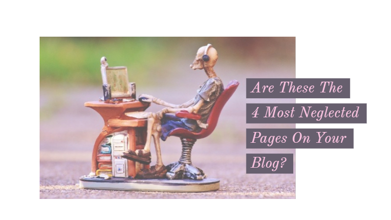 Are These The 4 Most Neglected Pages On Your Blog