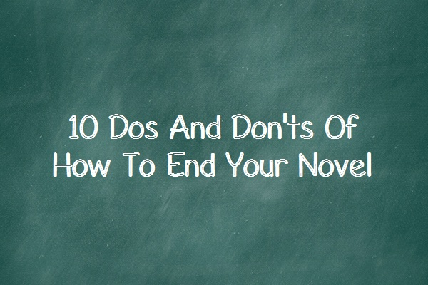 The 10 Dos And Don'ts Of How To End Your Novel