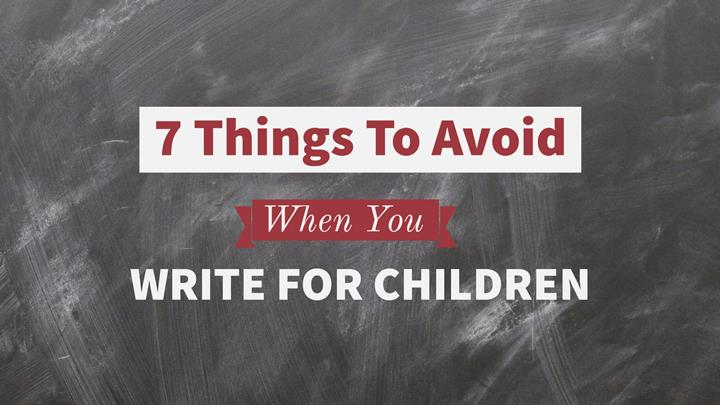 7 Things To Avoid When You Write For Children