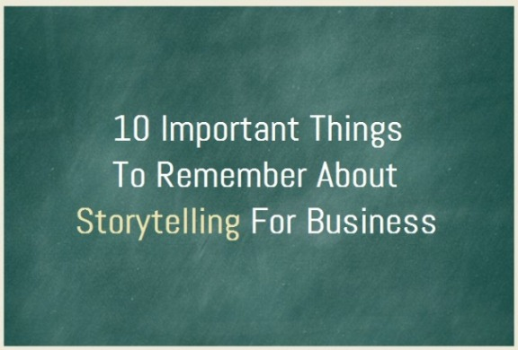 10 Important Things To Remember About Storytelling For Business