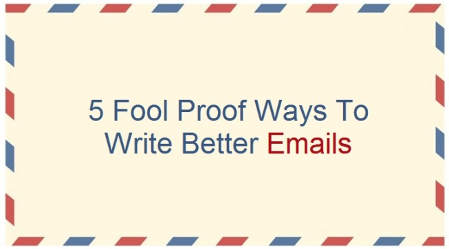 5 Fool Proof Ways To Write Better Emails
