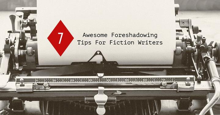 7 Awesome Foreshadowing Tips For Fiction Writers
