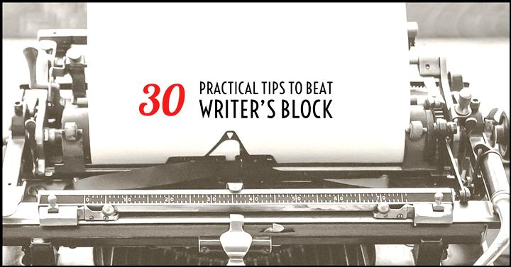 30 Practical Tips To Beat Writer's Block
