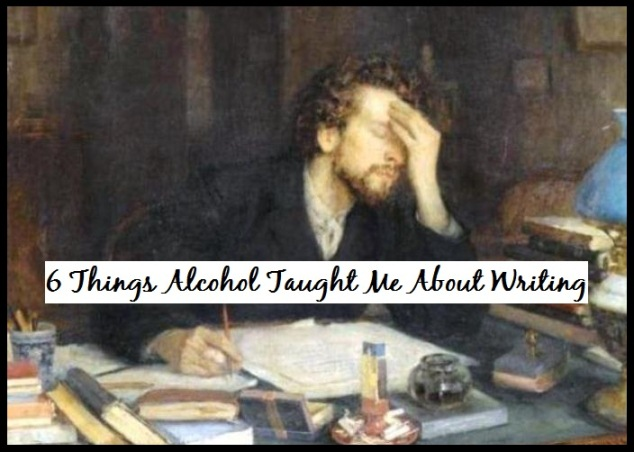 6 Things Alcohol Taught Me About Writing