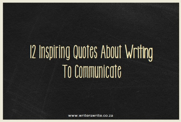 12 Inspiring Quotes About Writing To Communicate