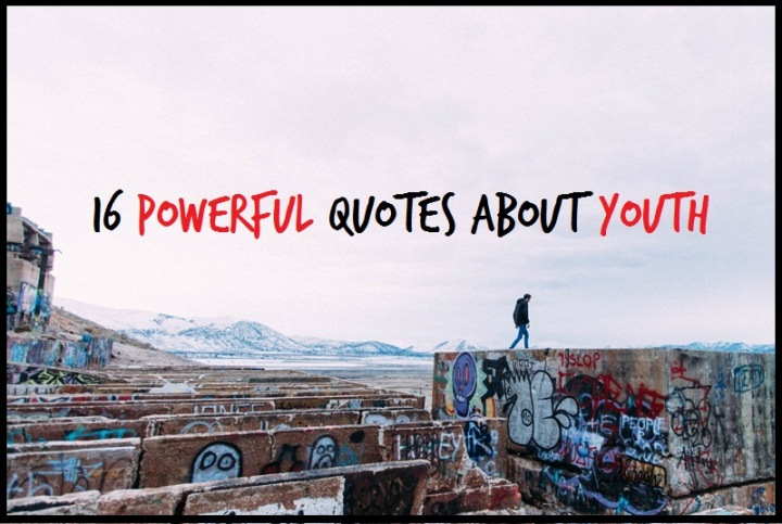 16 Powerful Quotes About Youth