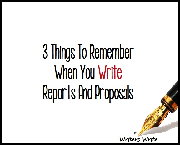 3 Things To Remember When You Write Reports And Proposals