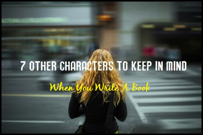 7 Other Characters To Consider When You Write A Book
