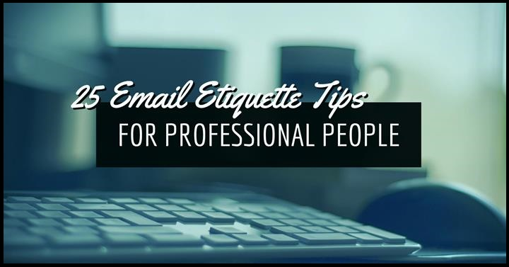 25 Email Etiquette Tips For Professional People
