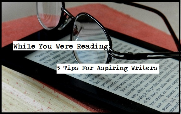 tips for aspiring writing to notice while they read