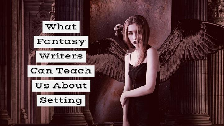 What Fantasy (& Science Fiction) Writers Can Teach Us About Setting