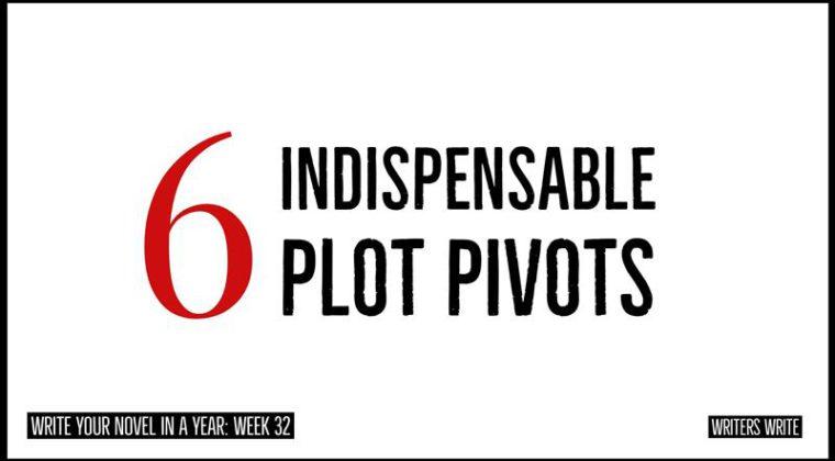 Your 6 Indispensable Plot Pivots