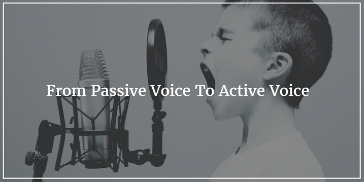 From Passive Voice To Active Voice - How To Spot It & How To Change It