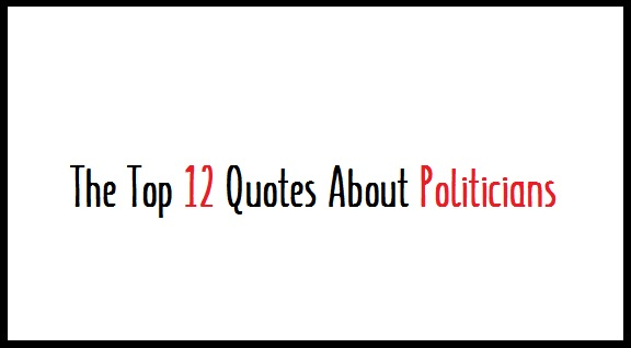 The Top 12 Quotes About Politicians