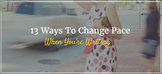 13 Ways To Change Pace When You Write