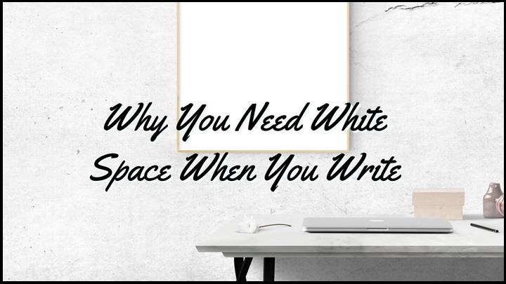 Why You Need White Space When You Write (And 5 Ways To Create It)