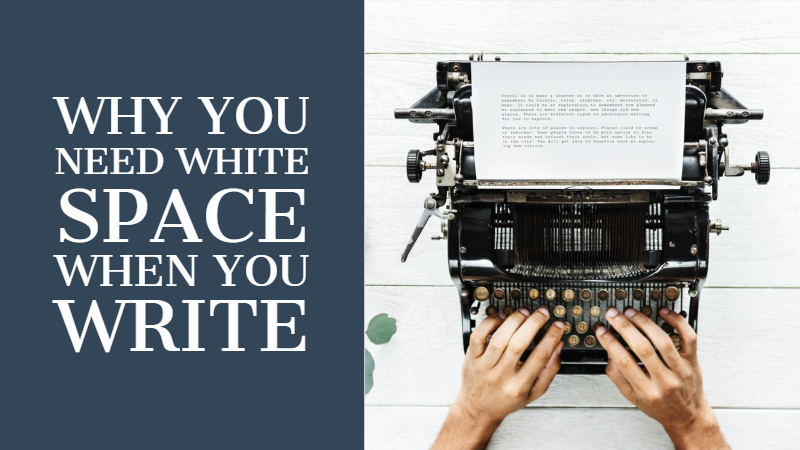 Why You Need White Space When You Write