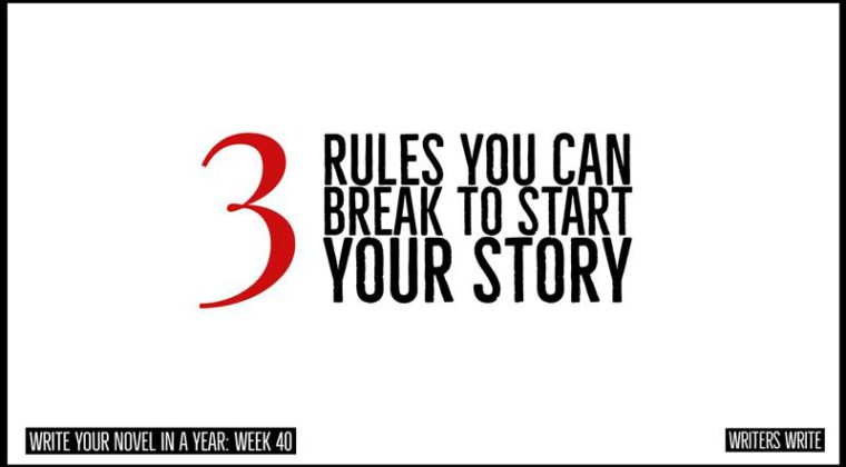3 Rules You Can Break To Start Your Story