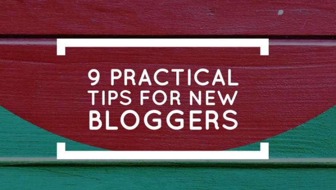 9 Practical Tips For New Bloggers