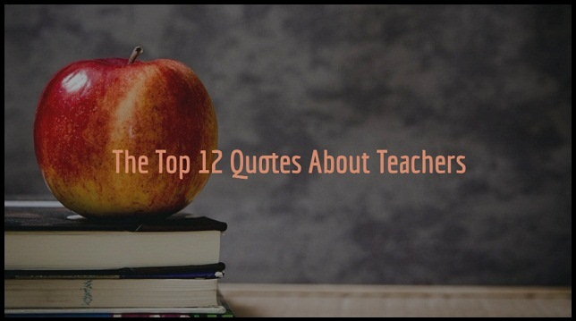 The Top 12 Quotes About Teachers
