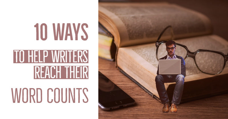 10 Ways To Help Writers Reach Their Word Counts