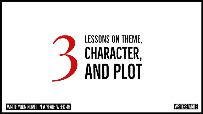Write Your Novel In A Year - Week 46: 3 Lessons On Theme, Character, And Plot