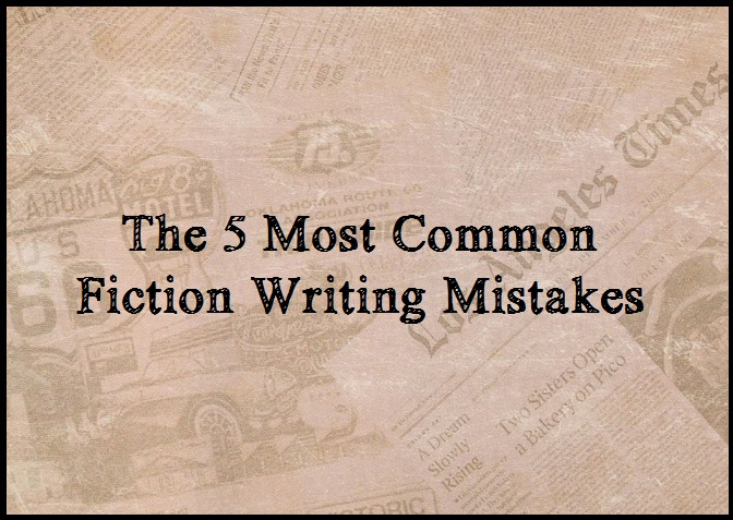 The 5 Most Common Fiction Writing Mistakes