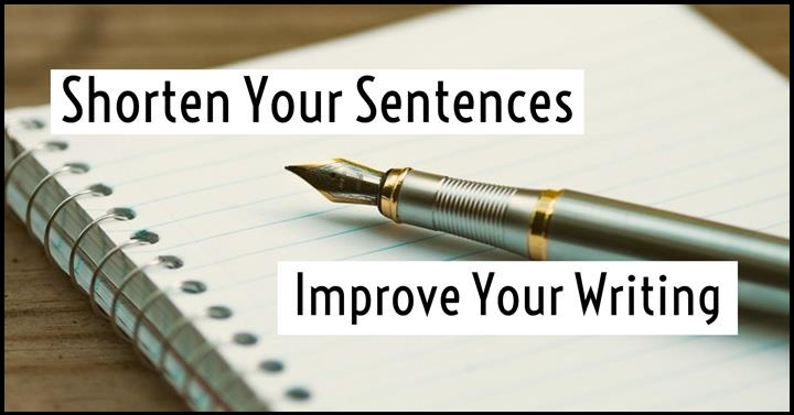 6 ways to shorten your sentences and improve your writing writers