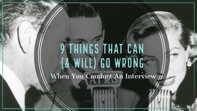 things that can go wrong when you conduct an interview