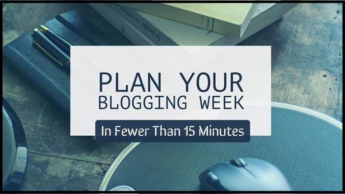 Plan Your Blogging Week In Fewer Than 15 Minutes