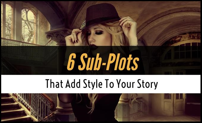 6 Sub-Plots That Add Style To Your Story