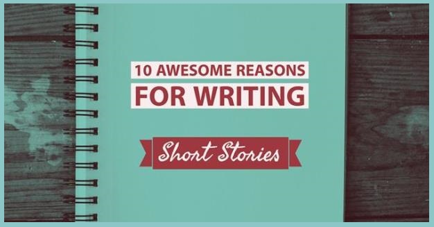 10 Awesome Reasons For Writing Short Stories
