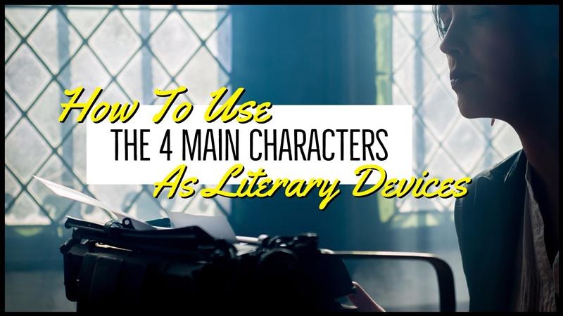How To Use The 4 Main Characters As Literary Devices