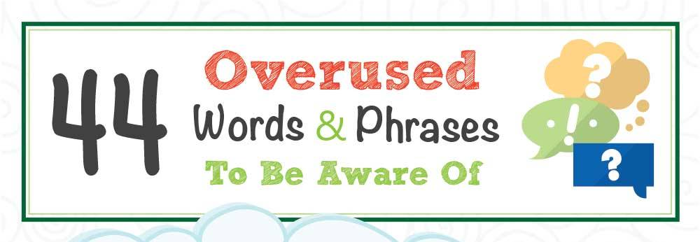 Avoid These 44 Overused Words & Phrases