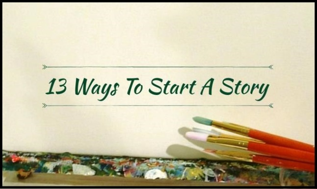 13 Ways To Start A Story