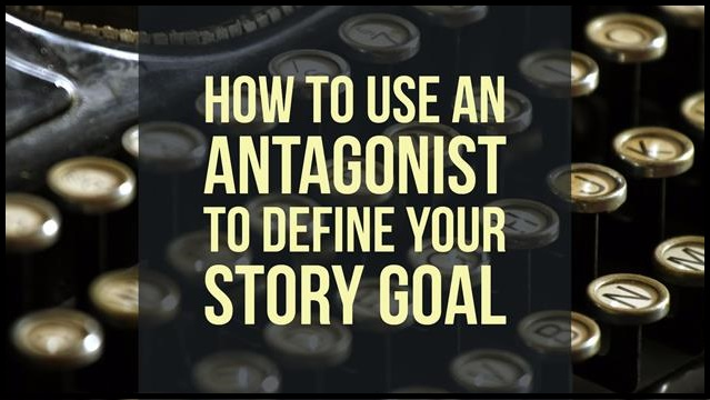 How To Use Your Antagonist To Define Your Story Goal