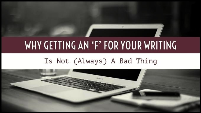 Getting An 'F' For Your Writing Is A Good Thing