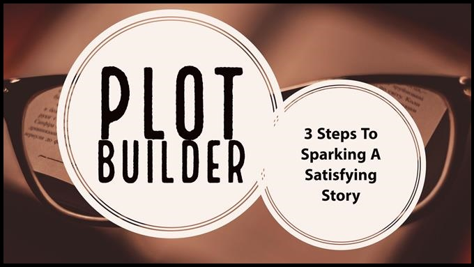 Plot Builder – 3 Steps To Sparking A Satisfying Story