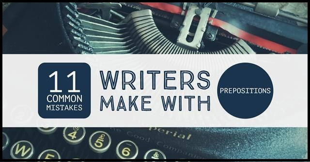11 Common Mistakes Writers Make With Prepositions