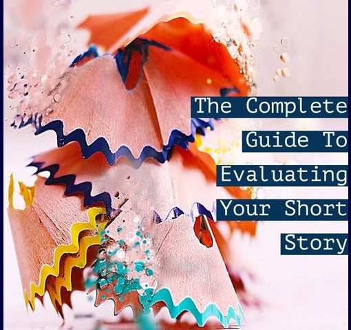 The Complete Guide To Evaluating Your Short Story