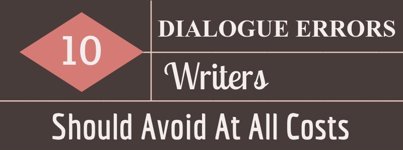 10 Dialogue Errors Writers Should Avoid