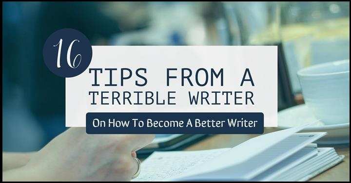 16 Tips From A Terrible Writer